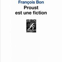 Proust est une fiction, un essai de François Bon.